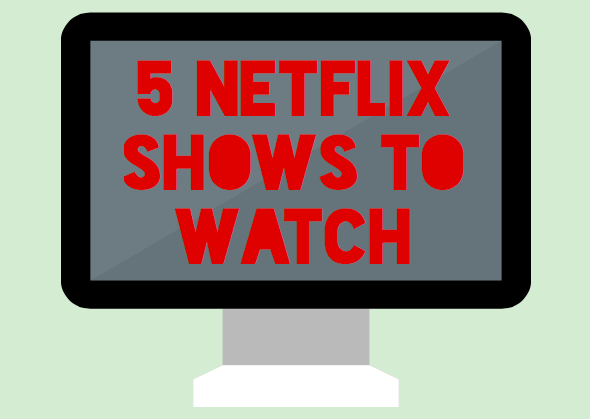 Five Netflix Shows to Watch